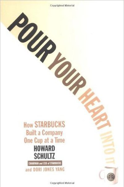 Pour your heart into it - Howard Schultz
