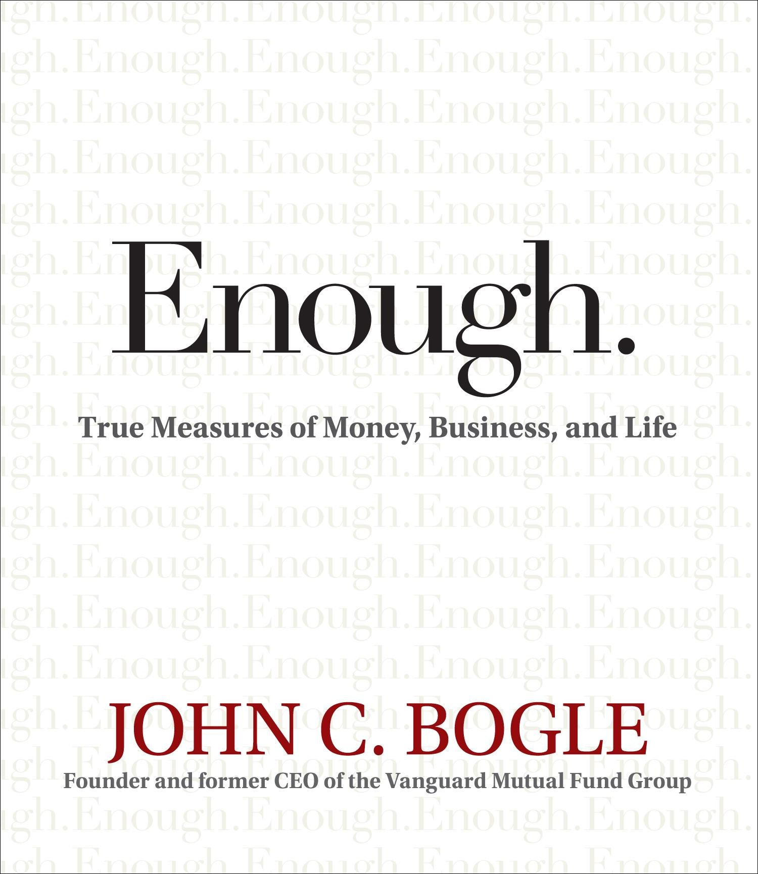 John C. Bogle - Enough: True Measures of Money, Business, and Life